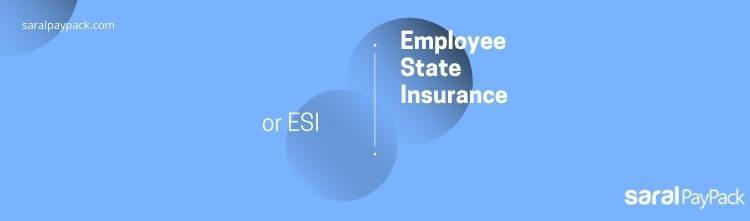Employee State Insurance (ESI)