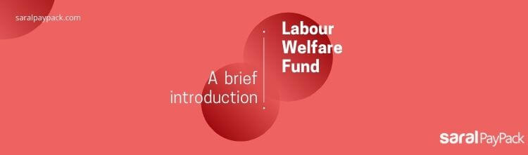 Labour Welfare Fund – Applicability, Scope and Due date