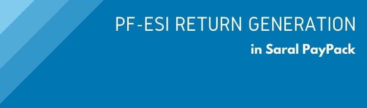 PF – ESI Return Generation in Saral PayPack