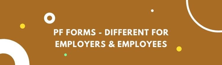 PF Forms – Different forms for employers and employees