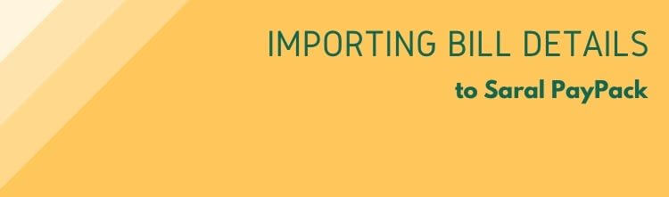 Importing Bill Details to Saral PayPack