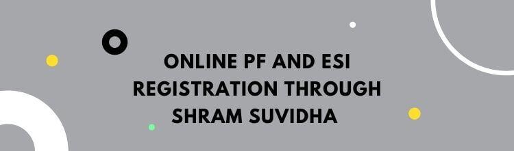 Online PF and ESI registration through Shram Suvidha