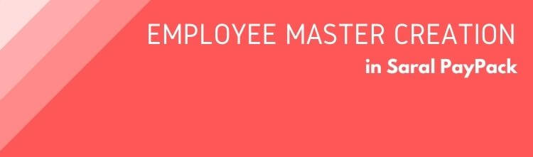 Employee Master Creation in Saral PayPack