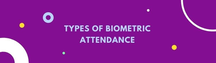 Types of Biometric Attendance: Meaning & Advantages